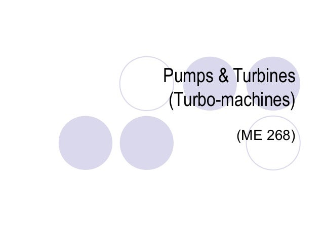 Pumps & Turbines  (Turbo-machines)  (ME 268)