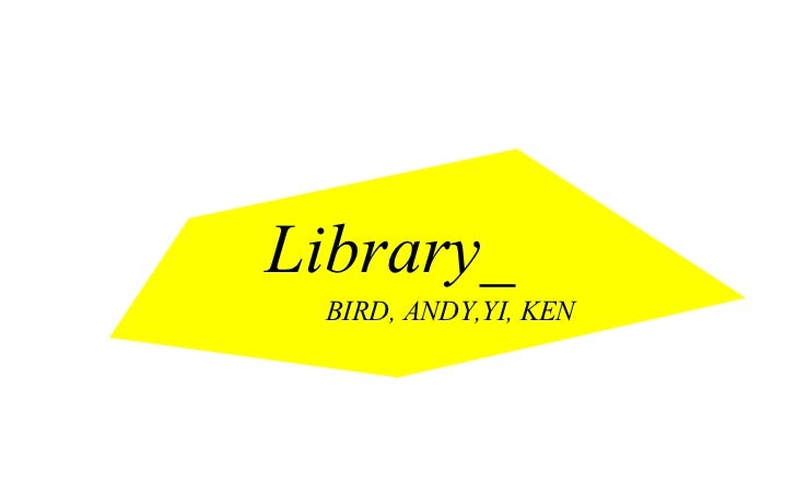 Library_ BIRD, ANDY,YI, KEN