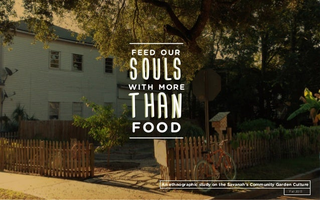 1 SOULS feed our with more SOULS THANTHANfood An ethnographic study on the Savanah's Community Garden Culture Fall 2013