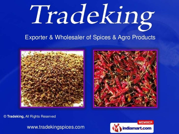 Exporter & Wholesaler of Spices & Agro Products© Tradeking, All Rights Reserved              www.tradekingspices.com