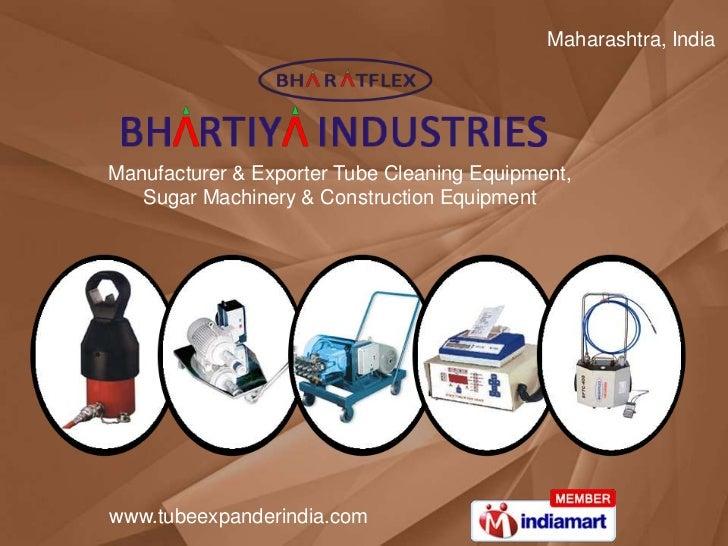 Maharashtra, IndiaManufacturer & Exporter Tube Cleaning Equipment,   Sugar Machinery & Construction Equipmentwww.tubeexpan...
