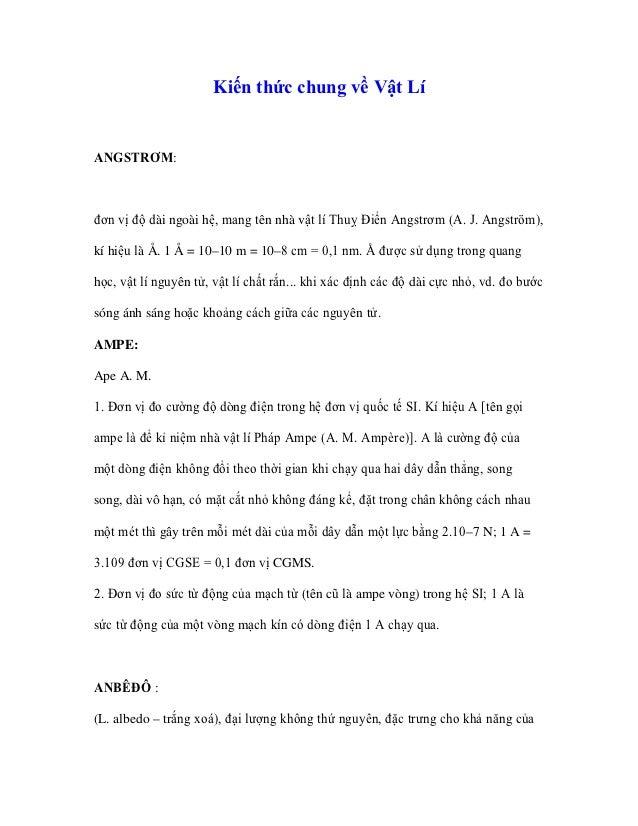 Kiến thức chung về Vật LíANGSTRƠM:đơn vị độ dài ngoài hệ, mang tên nhà vật lí Thuỵ Điển Angstrơm (A. J. Angström),kí hiệu ...