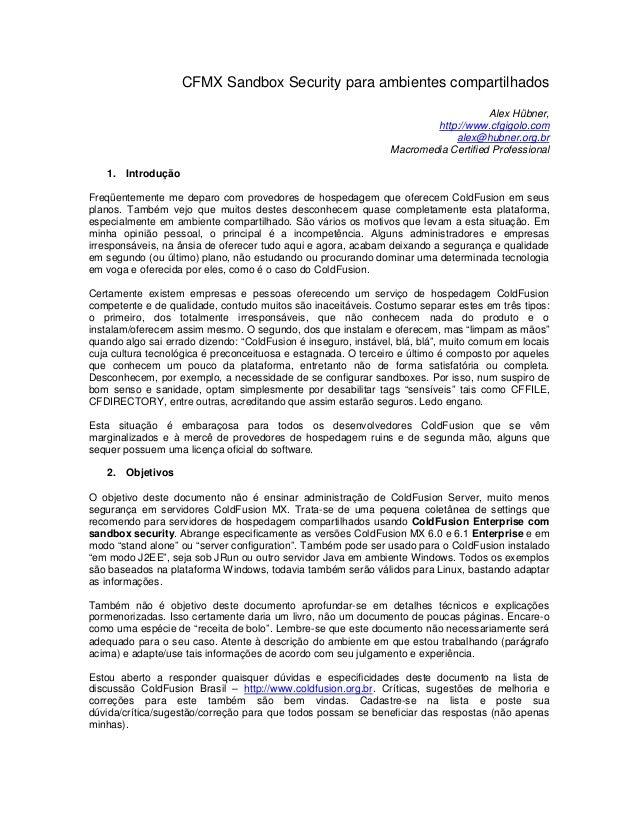 CFMX Sandbox Security para ambientes compartilhados Alex Hübner, http://www.cfgigolo.com alex@hubner.org.br Macromedia Cer...