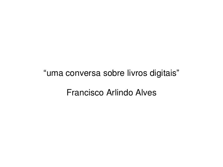 """""""uma conversa sobre livros digitais""""      Francisco Arlindo Alves"""