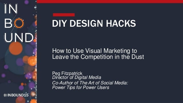 DIY Design Hacks - How to Use Visual Marketing to Leave Your Competition in the Dust