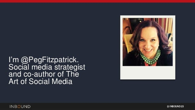 INBOUND15 I'm @PegFitzpatrick. Social media