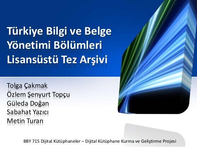 Türkiye Bilgi ve BelgeYönetimi BölümleriLisansüstü Tez ArşiviTolga ÇakmakÖzlem Şenyurt TopçuGüleda DoğanSabahat YazıcıMeti...