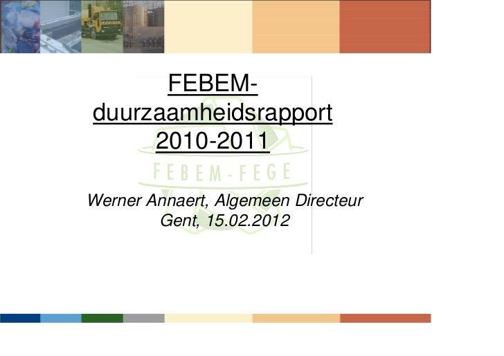 FEBEM-duurzaamheidsrapport     2010-2011Werner Annaert, Algemeen Directeur        Gent, 15.02.2012