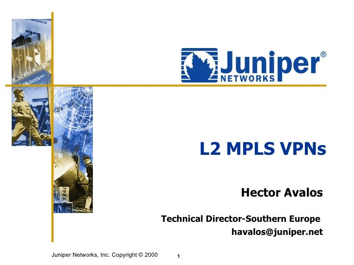 L2 MPLS VPNs Hector Avalos   Technical Director-Southern Europe   [email_address]