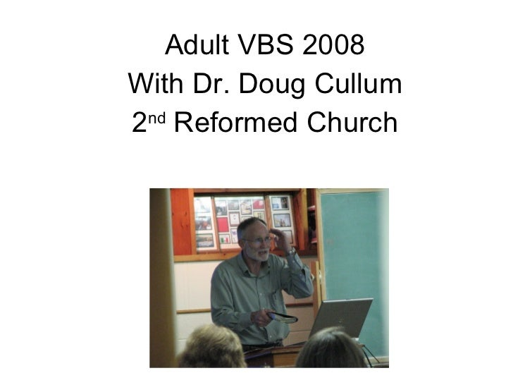 Adult VBS 2008 With Dr. Doug Cullum 2 nd  Reformed Church