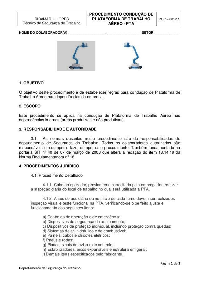 RIBAMAR L. LOPES Técnico de Segurança do Trabalho  PROCEDIMENTO CONDUÇÃO DE PLATAFORMA DE TRABALHO AÉREO - PTA  POP – 001/...