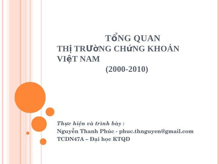 TổNG QUAN THị TRƯờNG CHứNG KHOÁN VIệT NAM          (2000-2010)     Thựchiệnvàtrìnhbày: NguyễnThanhPhúcphuc.thngu...