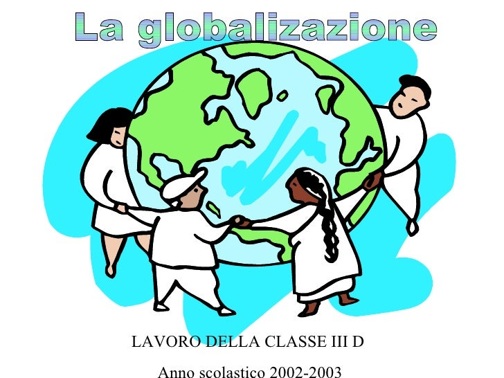 La globalizazione LAVORO DELLA CLASSE III D  Anno scolastico 2002-2003