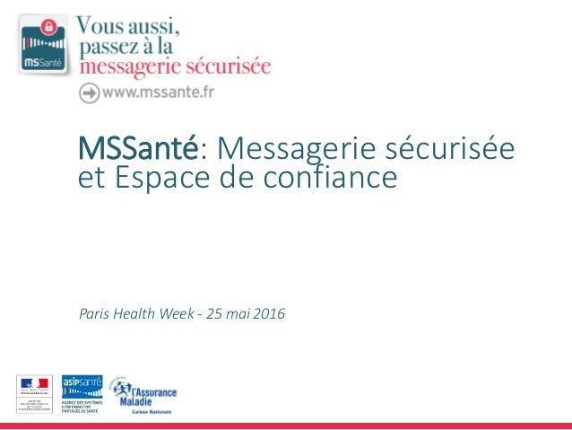 MSSanté: Messagerie sécurisée et Espace de confiance Paris Health Week - 25 mai 2016