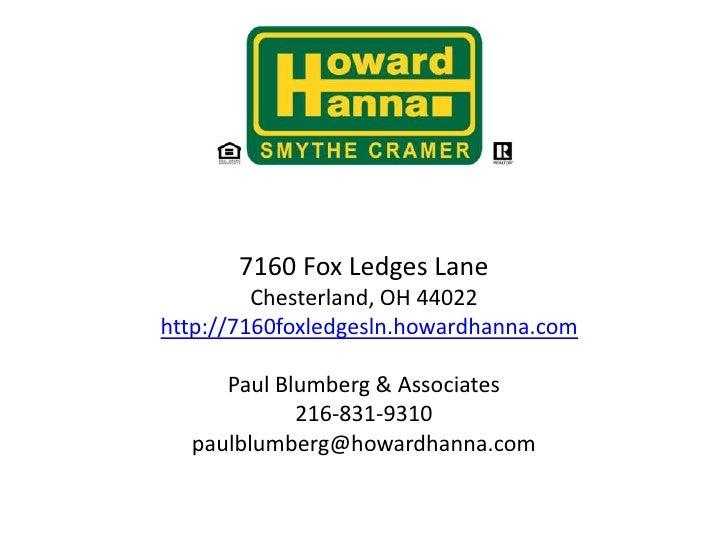 7160 Fox Ledges LaneChesterland, OH 44022 http://7160foxledgesln.howardhanna.comListed by:Paul Blumberg & Associates21...