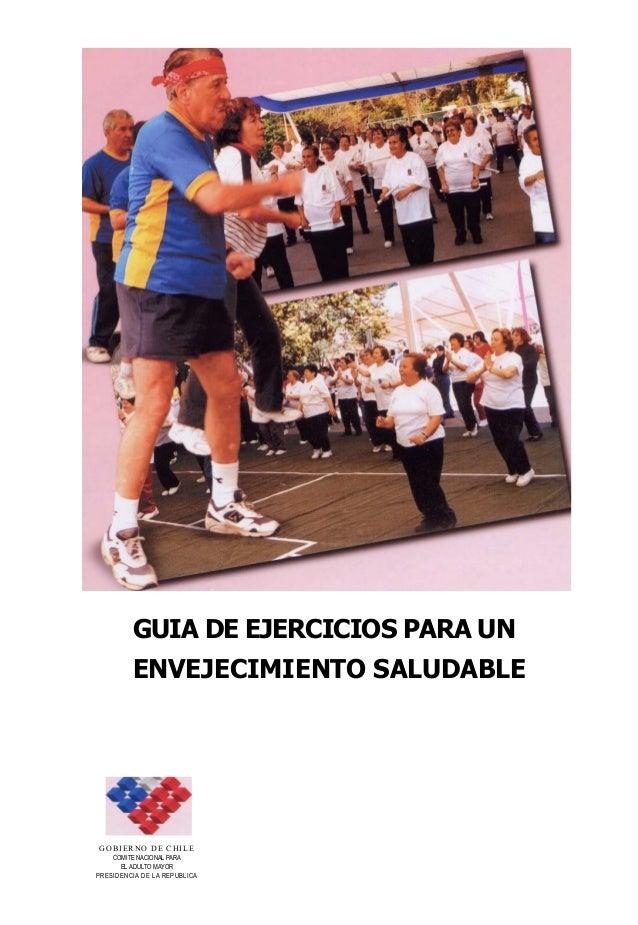 GUIA DE EJERCICIOS PARA UN ENVEJECIMIENTO SALUDABLE GOBIERNO DE CHILE COMITE NACIONAL PARA EL ADULTO MAYOR PRESIDENCIA DE ...