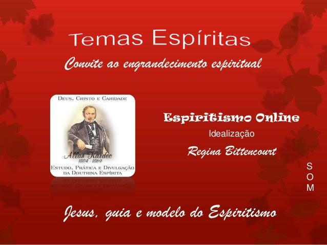 Convite ao engrandecimento espiritual                  Espiritismo Online                           Idealização           ...