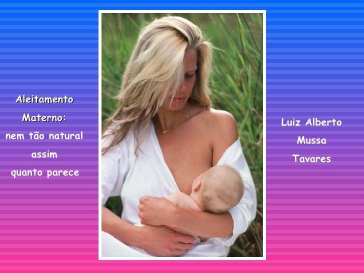 Luiz Alberto Mussa Tavares Aleitamento  Materno:  nem tão natural  assim  quanto parece