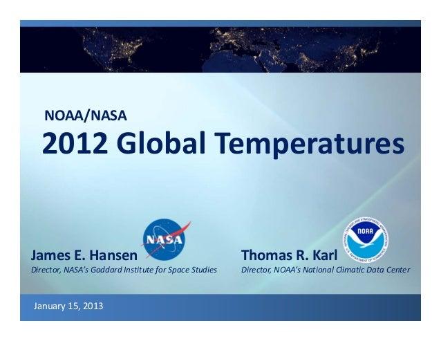 NOAA/NASA  2012GlobalTemperaturesJamesE.Hansen                                                 ThomasR.KarlDirector,...