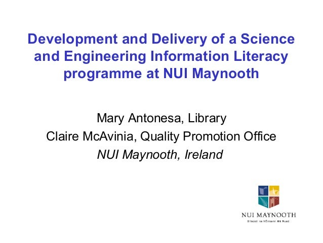 Development and Delivery of a Science and Engineering Information Literacy programme at NUI Maynooth Mary Antonesa, Librar...