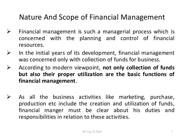 Nature And Scope of Financial Management  Financial management is such a managerial process which is concerned with the p...