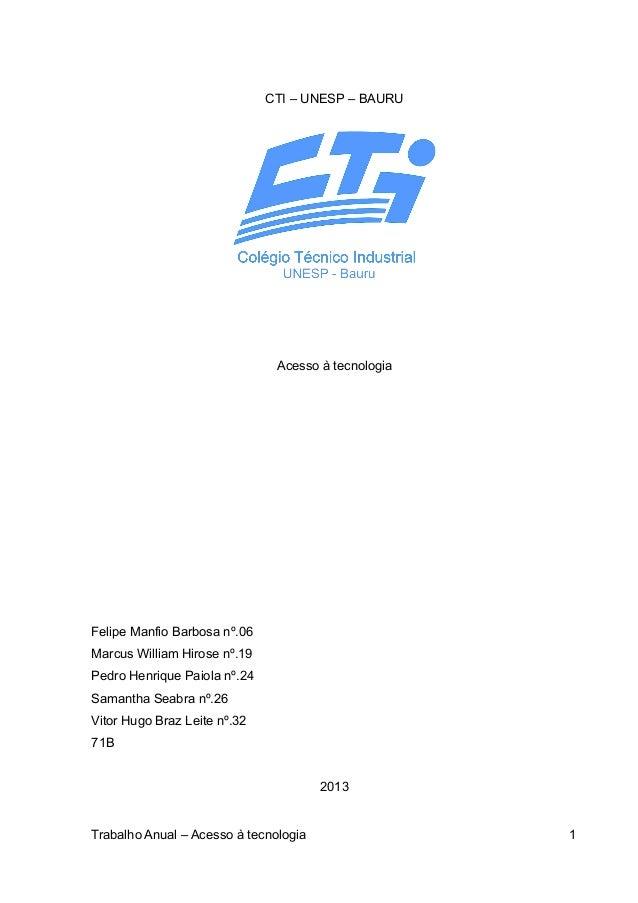 CTI – UNESP – BAURU  Acesso à tecnologia  Felipe Manfio Barbosa nº.06 Marcus William Hirose nº.19 Pedro Henrique Paiola nº...