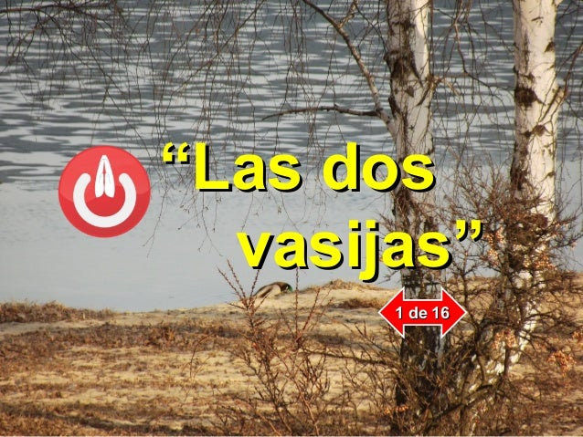"""""""""""Las dosLas dos vasijas""""vasijas"""" 1 de 161 de 16"""