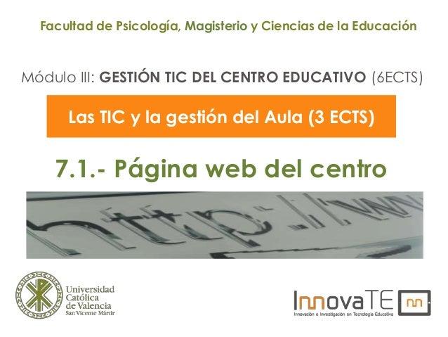Módulo III: GESTIÓN TIC DEL CENTRO EDUCATIVO (6ECTS) Facultad de Psicología, Magisterio y Ciencias de la Educación Las TIC...