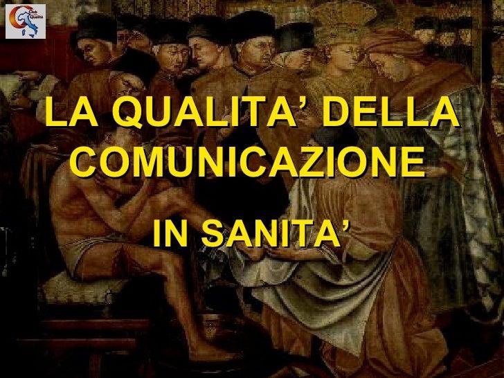 LA QUALITA' DELLA COMUNICAZIONE   IN SANITA'