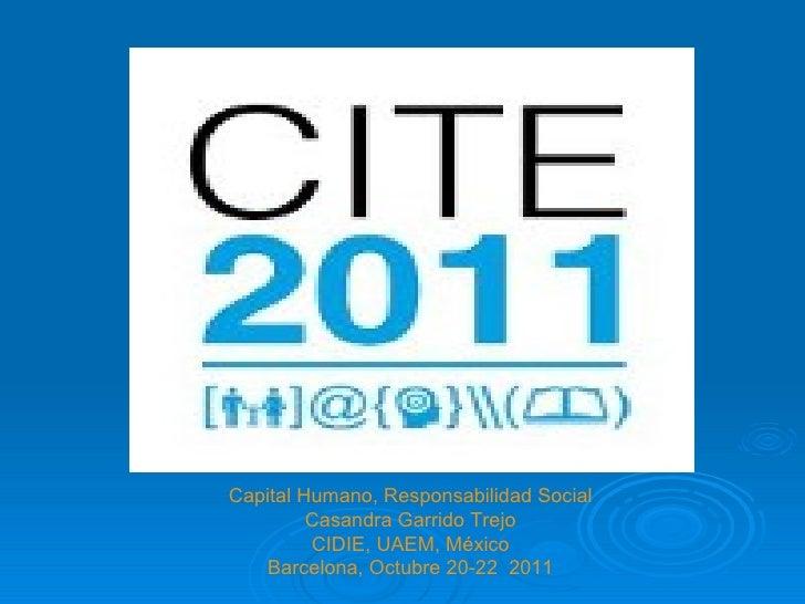 Capital Humano, Responsabilidad Social Casandra Garrido Trejo CIDIE, UAEM, México Barcelona, Octubre 20-22  2011