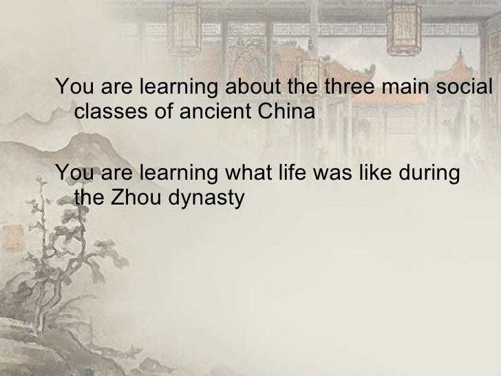 <ul><li>You are learning about the three main social classes of ancient China </li></ul><ul><li>You are learning what life...