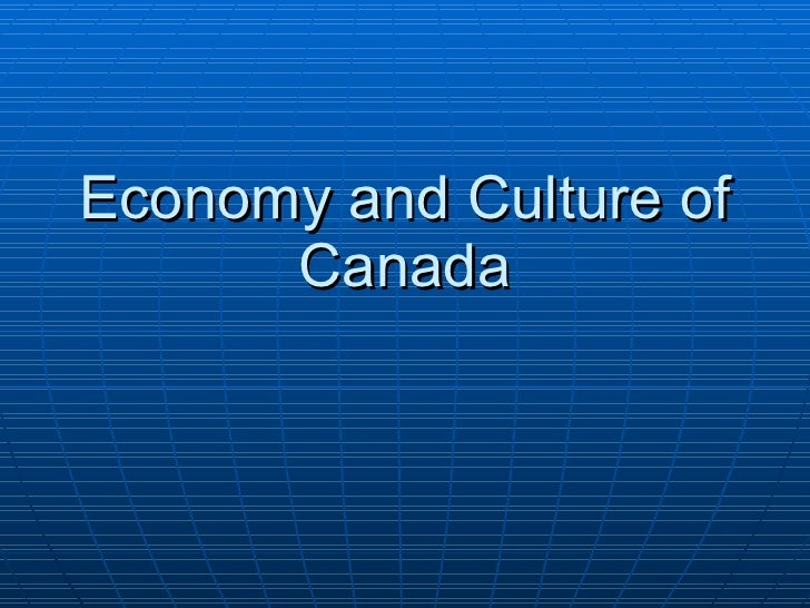 Economy and Culture of Canada
