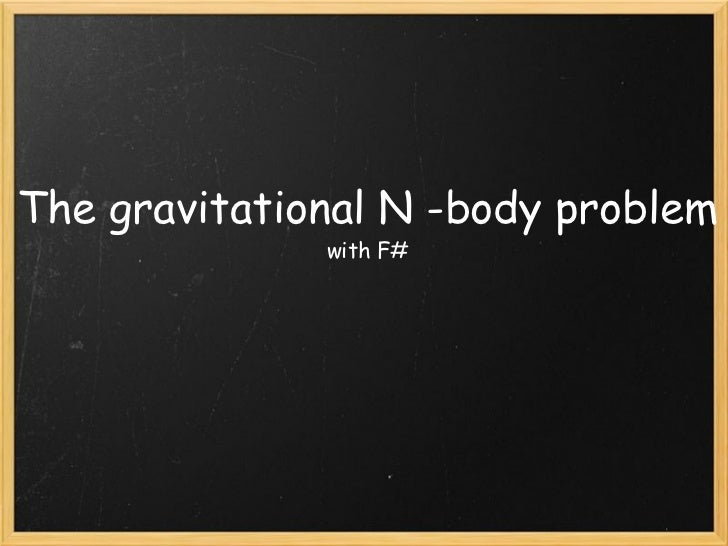 The gravitational N -body problem with F#