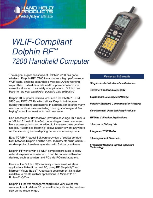 WLIF-Compliant Dolphin RF™ 7200 Handheld Computer The original ergonomic shape of Dolphin® 7200 has gone wireless. Dolphin...