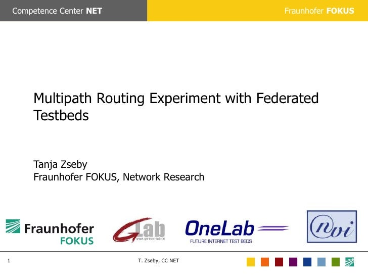 Multipath Routing Experiment with Federated TestbedsTanja ZsebyFraunhofer FOKUS, Network Research<br />