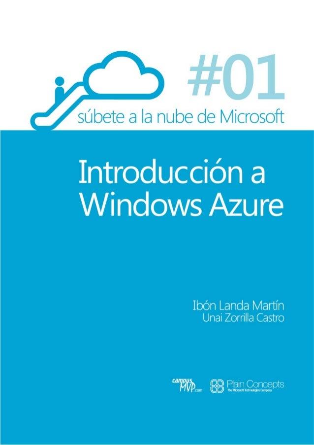 i Súbete a la nube de Microsoft Parte 1: Introducción a Windows Azure Ibón Landa Martín Unai Zorrilla Castro