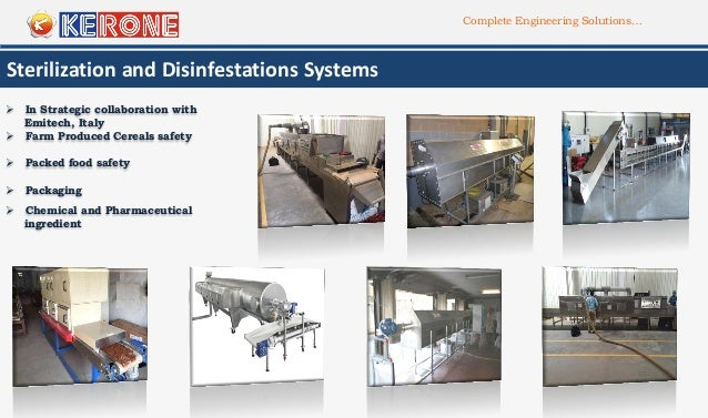 Complete Engineering Solutions… Sterilization and Disinfestations Systems  Packed food safety  Farm Produced Cereals saf...