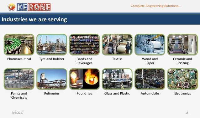 Complete Engineering Solutions… 9/6/2017 15 Industries we are serving Pharmaceutical Tyre and Rubber Foods and Beverages T...
