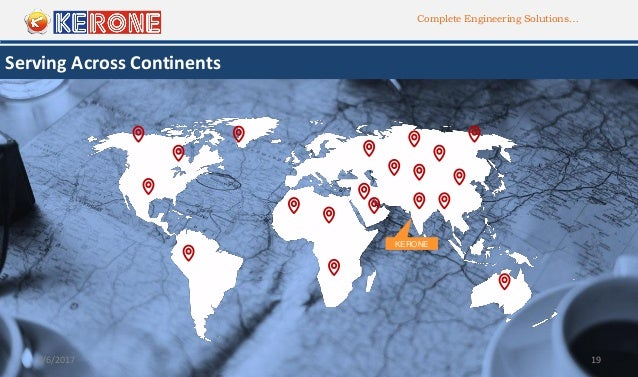 Complete Engineering Solutions… 9/6/2017 19 Serving Across Continents KERONE