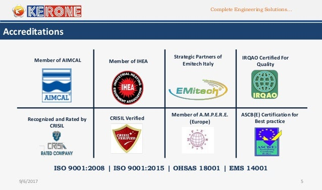 Complete Engineering Solutions… Accreditations 9/6/2017 5 ISO 9001:2008 | ISO 9001:2015 | OHSAS 18001 | EMS 14001 Recogniz...