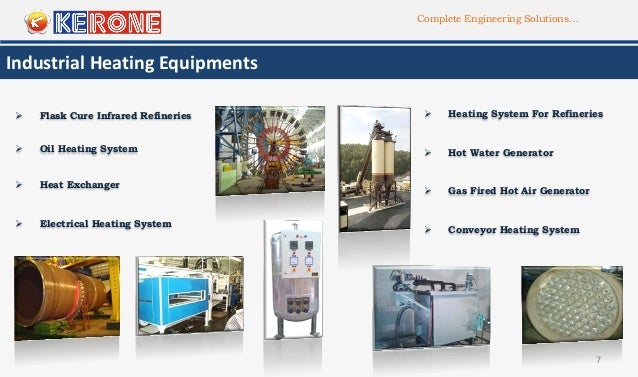 Complete Engineering Solutions… 7 Industrial Heating Equipments  Heat Exchanger  Electrical Heating System  Oil Heating...