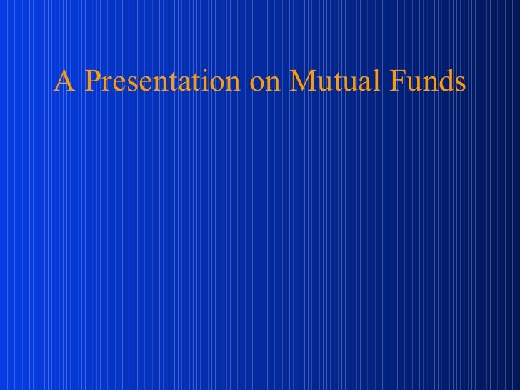 A Presentation on Mutual Funds