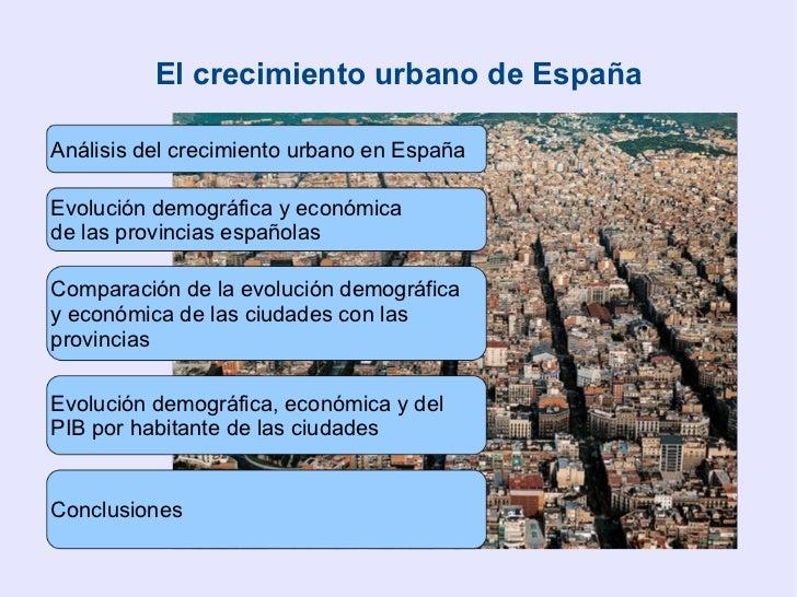 El crecimiento urbano de España Análisis del crecimiento urbano en España Evolución demográfica y económica  de las provin...