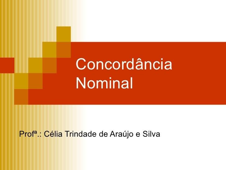 Concordância Nominal Profª.: Célia Trindade de Araújo e Silva