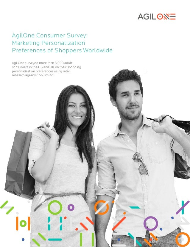 AgilOne Consumer Survey:  Marketing Personalization  Preferences of Shoppers Worldwide  AgilOne surveyed more than 3,000 a...