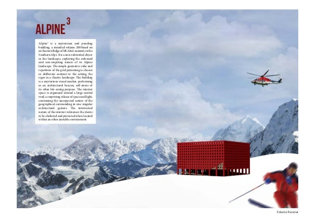 Exterior Render Alpine3 is a mysterious and puzzling building, a stranded volume 2000masl on anEasternRidgeofMtAlta'ssummi...