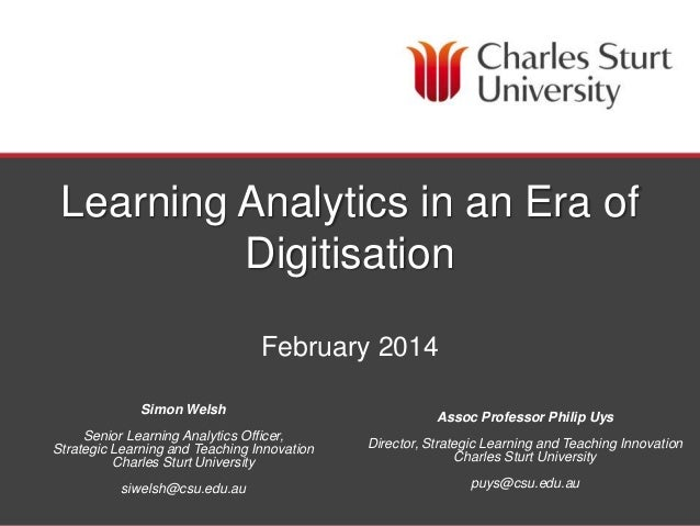 DIVISION OF STUDENT LEARNING Learning Analytics in an Era of Digitisation February 2014 Simon Welsh Senior Learning Analyt...