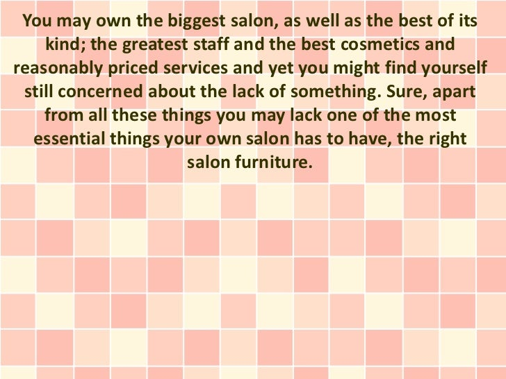 You may own the biggest salon, as well as the best of its    kind; the greatest staff and the best cosmetics andreasonably...
