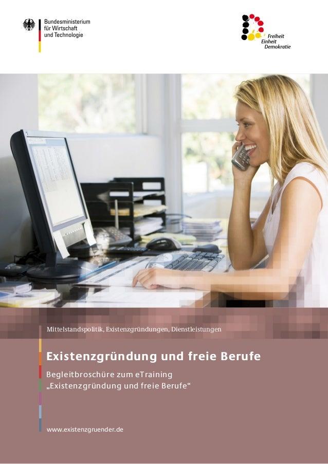 Mittelstandspolitik, Existenzgründungen, Dienstleistungen Existenzgründung und freie Berufe Begleitbroschüre zum eTraining...