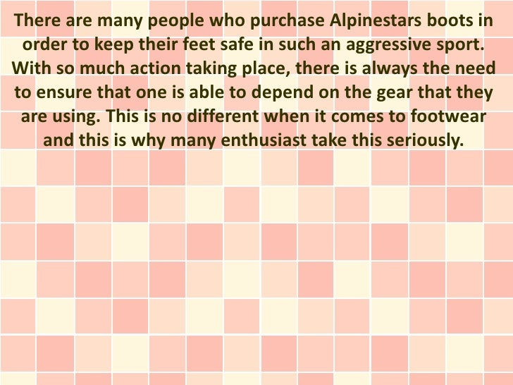 There are many people who purchase Alpinestars boots in order to keep their feet safe in such an aggressive sport.With so ...